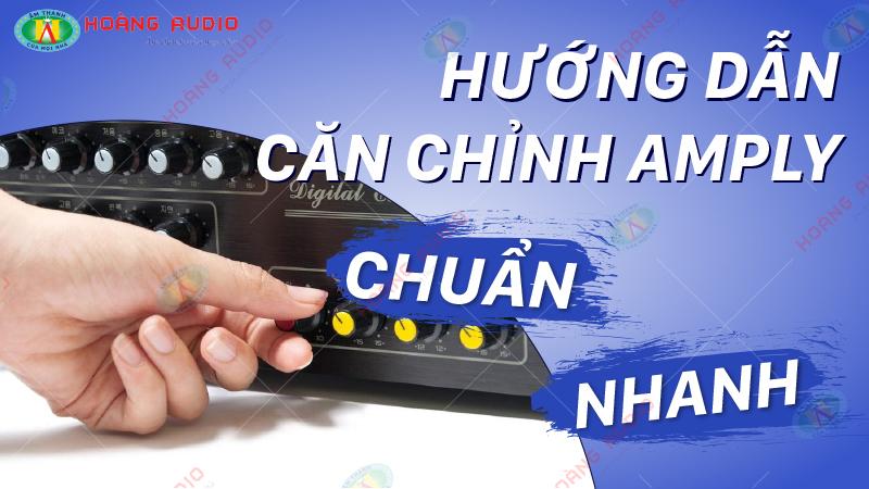 Hướng dẫn căn chỉnh amply karaoke đúng chuẩn, hay và nhanh nhất.800X450