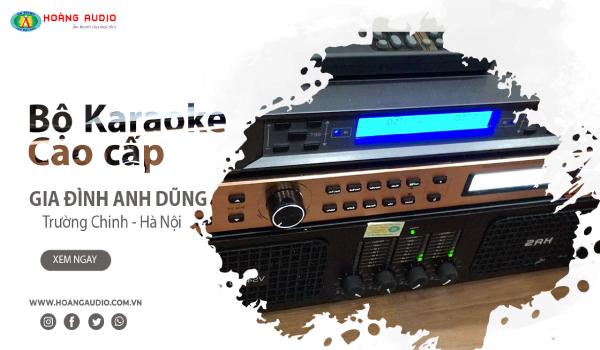 Lắp bộ dàn karaoke hát cực hay cho gia đình Anh Dũng - Trường Chinh