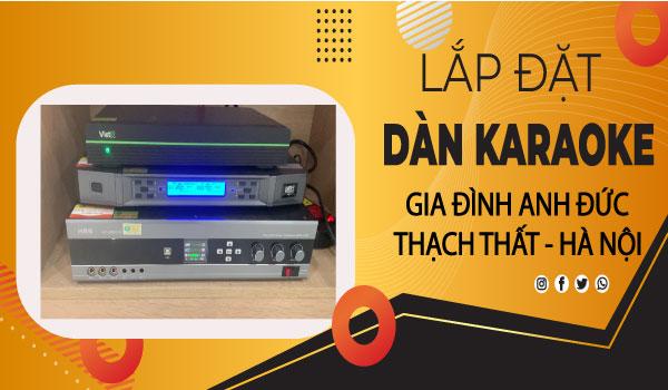 Bộ karaoke cao cấp chuyên nghiệp lắp cho Anh Đức - Xanh Villa - Thạch thất