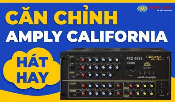 Cách chỉnh amply California để hát hay nhất