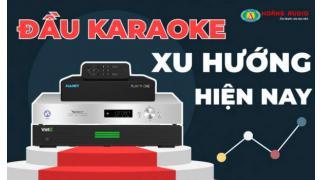 Đầu karaoke hay nhất hiện nay, xu hướng đầu hát karaoke là gì?