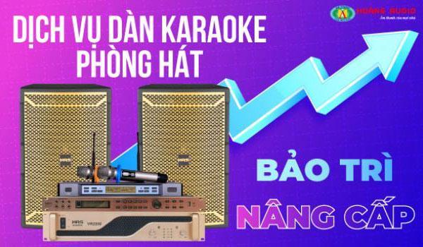 Dịch vụ nâng cấp bảo trì dàn âm thanh karaoke phòng hát chuyên nghiệp