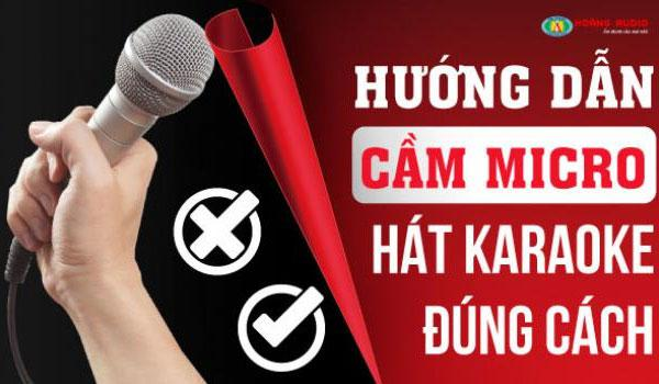Hướng dẫn cách cầm micro hát karaoke đúng cách