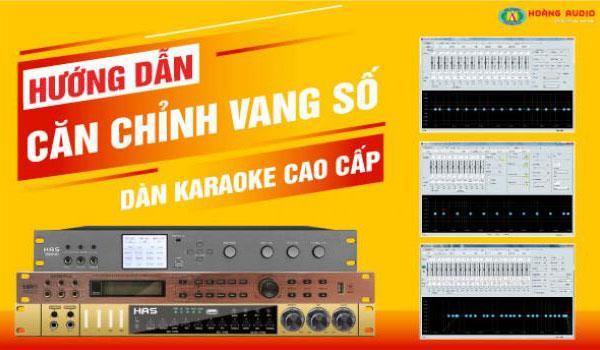 Hướng dẫn căn chỉnh vang số dàn karaoke kinh doanh cao cấp