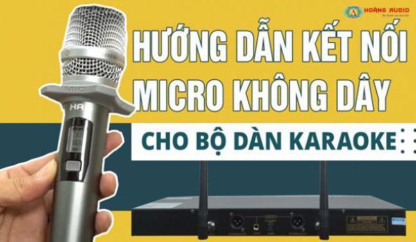 Hướng dẫn kết nối micro không dây cho bộ dàn hát karaoke.