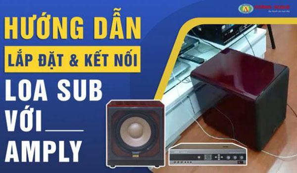 Hướng dẫn lắp đặt và kết nối loa Sub với amply cho bộ dàn karaoke