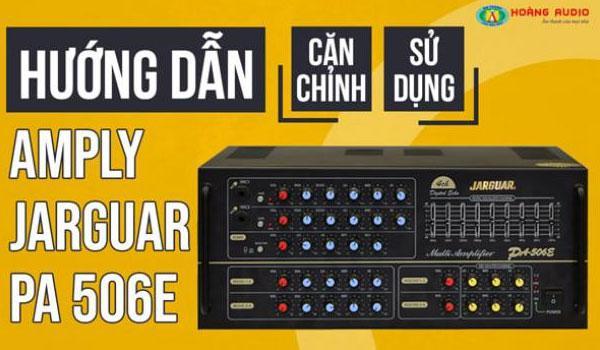 Hướng dẫn sử dụng, cách chỉnh amply karaoke Jarguar 506 E hiệu quả nhất.