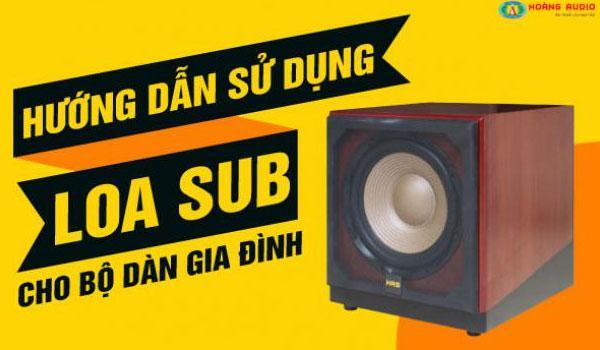Hướng dẫn sử dụng loa Sub, loa siêu trầm cho bộ dàn karaoke gia đình