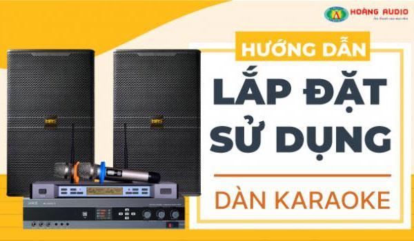 Hướng dẫn tự lắp đặt và sử dụng dàn karaoke gia đình hay nhất