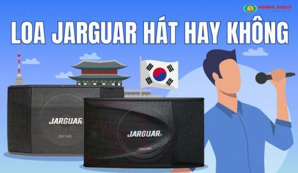 Loa Jarguar của Hàn Quốc hát có hay không?