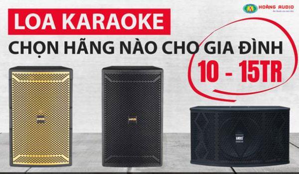Loa karaoke 10 - 15 triệu nên chọn Hãng Nào cho gia đình Hay Nhất ?