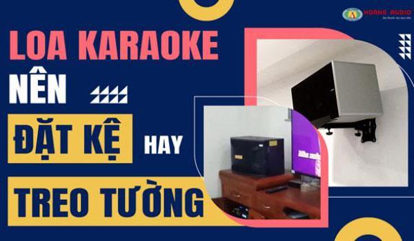 Loa karaoke gia đình nên để kệ hay treo tường