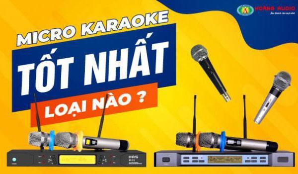 Micro hát karaoke loại nào hay nhất, tốt nhất hiện nay ?