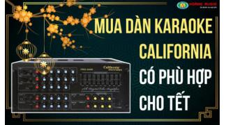 Mua dàn karaoke gia đình California có còn phù hợp cho tết