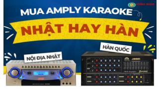 Nên mua amply hát karaoke nội địa nhật hay amply karaoke Hàn Quốc ?