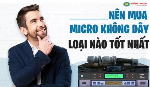 Nên mua micro không dây loại nào là tốt nhất hiện nay?
