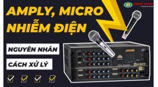 Nguyên nhân và cách xử lý amply, micro bị nhiễm điện tốt nhất