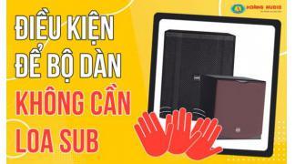 Những điều kiện nào dàn karaoke gia đình không cần thêm loa sub, siêu trầm.