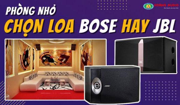 Phòng nhỏ nên chọn loa JBL hay loa Bose hát karaoke