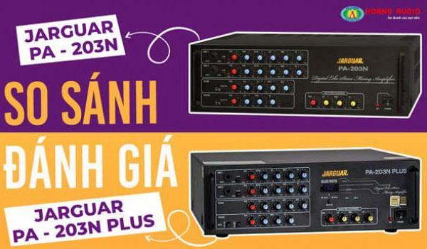 So sánh đánh giá amply karaoke Jarguar 203N và 203N Plus