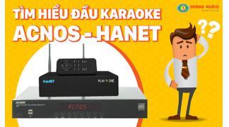 Tìm Hiểu Đầu Karaoke Online Hanet - Acnos