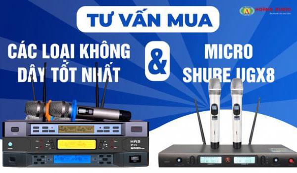 Tư vấn chọn mua micro karaoke shure ugx8 và các loại không dây tốt nhất